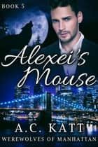 Alexei's Mouse ebook by A.C. Katt