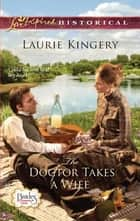 The Doctor Takes a Wife ebook by Laurie Kingery