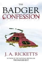 The Badger Confession eBook by J.A. Ricketts