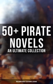 50+ Pirate Novels: An Ultimate Collection (Including Great Seafaring Legends) - Treasure Island, Captain Blood, Sea Hawk, The Dark Frigate, Blackbeard, Pieces of Eight, Captain Singleton, Facing the Flag, Swords of the Red Brotherhood, Gold-Bug, The Ghost Pirates and many more eBook by Robert Louis Stevenson, Jack London, Daniel Defoe,...
