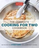The Complete Cooking for Two Cookbook - 650 Recipes for Everything You'll Ever Want to Make ebook by America's Test Kitchen
