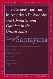 Genteel Tradition in American Philosophy and Character and Opinion in the United States ebook by Santayana, George