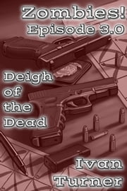 Zombies! Episode 3.0: Deigh of the Dead ebook by Ivan Turner