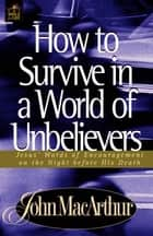 How to Survive in a World of Unbelievers ebook by John MacArthur