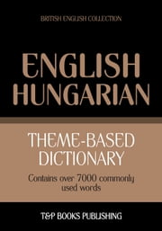 Theme-based dictionary British English-Hungarian - 7000 words ebook by Andrey Taranov