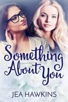Something About You ebook by Jea Hawkins