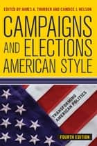 Campaigns and Elections American Style ebook by James A Thurber