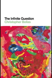 The Infinite Question ebook by Bollas, Christopher