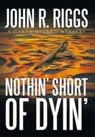 Nothin' Short of Dyin' ebook by John R. Riggs
