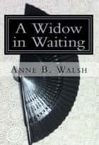 A Widow in Waiting ebook by Anne B. Walsh