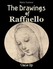 The Drawings of Raffaello: Close Up ebook by Maria Tsaneva