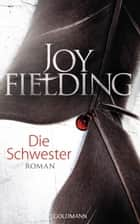 Die Schwester - Roman ebook by Joy Fielding, Kristian Lutze
