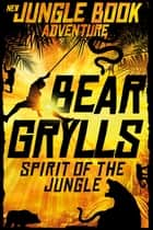 Spirit of the Jungle ebook by Bear Grylls