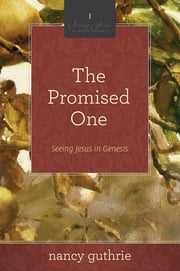 The Promised One (A 10-week Bible Study) - Seeing Jesus in Genesis ebook by Nancy Guthrie