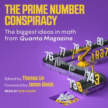 The Prime Number Conspiracy - The Biggest Ideas in Math from Quanta audiobook by