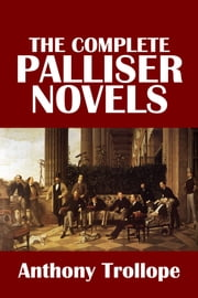 The Complete Palliser Novels of Anthony Trollope ebook by Anthony Trollope