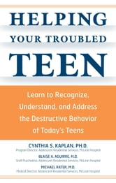 Helping Your Troubled Teen: Learn to Recognize, Understand, and Address the Destructive Behavior of Today's Teens and Preteens - Learn to Recognize, Understand, and Address the Destructive Behavior of Today's Teens and Preteens ebook by Cynthia S Kaplan,Blaise Aguirre,Michael Rater
