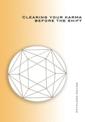 Clearing Your Karma Before the Shift ebook by Kathleen Devine
