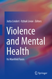 Violence and Mental Health - Its Manifold Faces ebook by Jutta Lindert,Itzhak Levav