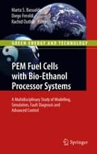 PEM Fuel Cells with Bio-Ethanol Processor Systems ebook by Marta S. Basualdo,Diego Feroldi,Rachid Outbib