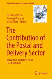 The Contribution of the Postal and Delivery Sector - Between E-Commerce and E-Substitution ebook by Pier Luigi Parcu, Timothy Brennan, Victor Glass