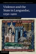 Violence and the State in Languedoc, 1250–1400 ebook by Dr Justine Firnhaber-Baker