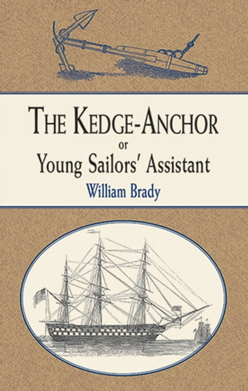 The Kedge Anchor; or, Young Sailors' Assistant ebook by William Brady