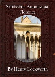 Santissima Annunziata, Florence ebook by Henry Lockworth,Lucy Mcgreggor,John Hawk