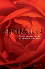 Meditation - Transforming our lives for the encounter with Christ ebook by Jorgen Smit