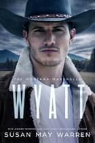 Wyatt - Montana Marshalls, #4 ebook by Susan May Warren