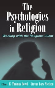 The Psychologies in Religion - Working with the Religious Client ebook by Stevan Nielson, PhD,E. Thomas Dowd, PhD, ABPP