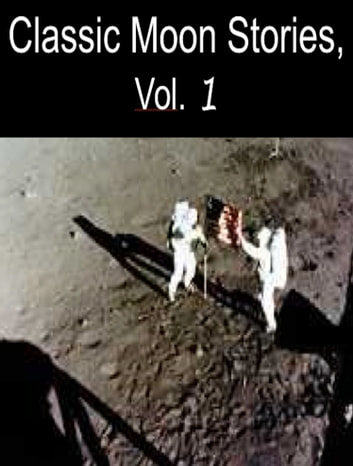 Classic Moon Stories, Vol. 1 ebook by Timothy Harley,E. Walter Maunder,Michael Sparl