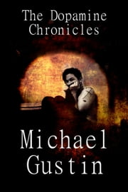 The Dopamine Chronicles ebook by Michael Gustin