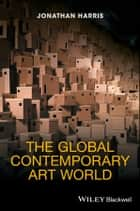 The Global Contemporary Art World ebook by Jonathan Harris