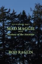 Mad Maggie and the Mystery of the Ancients ebook by Rod Raglin