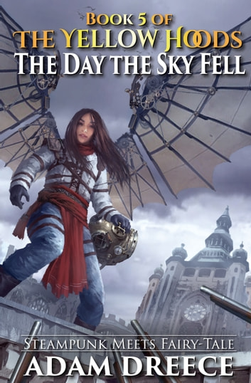 The Day the Sky Fell (The Yellow Hoods, #5) ebook by Adam Dreece