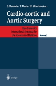 Cardio-aortic and Aortic Surgery ebook by S. Kawada,T. Ueda,H. Shimizu