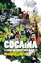Cocaina - a book on those who make it ebook by Magnus Linton, John Eason