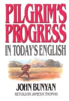 Pilgrim's Progress in Today's English ebook by John Bunyan,James Thomas
