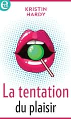 La tentation du plaisir ebook by Kristin Hardy