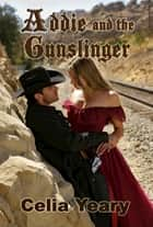 Addie and the Gunslinger ebook by Celia Yeary