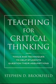 Teaching for Critical Thinking - Tools and Techniques to Help Students Question Their Assumptions ebook by Stephen D. Brookfield