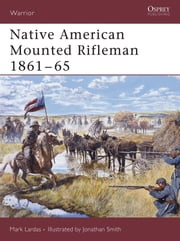 Native American Mounted Rifleman 1861-65 ebook by Mark Lardas,Jonathan Smith