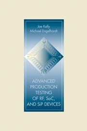 Advanced Production Testing or RF, SoC, and SiP Devices ebook by Kelly, Joe
