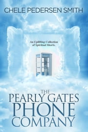 The Pearly Gates Phone Company ebook by Chele Pedersen Smith