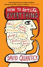 How to Write Everything ebook by David Quantick, Steven Appleby