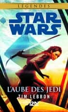 Star Wars légendes - L'Aube des Jedi eBook by Tim LEBBON, Gabrielle BRODHY