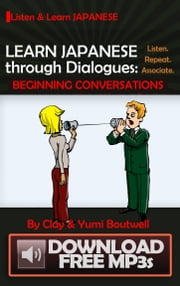 Learn Japanese through Dialogues: Beginning Conversations ebook by Clay Boutwell,Yumi Boutwell