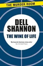 The Wine of Life ebook by Dell Shannon