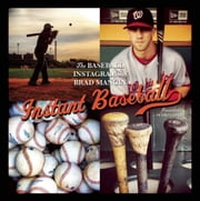 Instant Baseball - The Baseball Instagrams of Brad Mangin ebook by Brad Mangin,Pedro Gomez